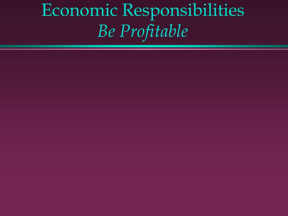 Economic Responsibilities Be Profitable