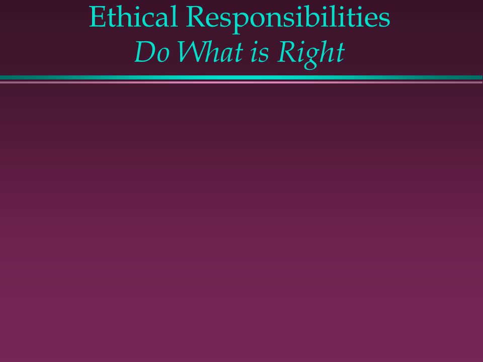 Ethical Responsibilities Do What is Right