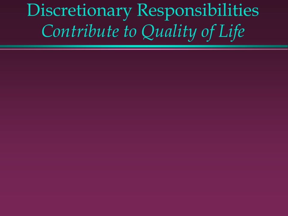 Discretionary Responsibilities Contribute to Quality of Life