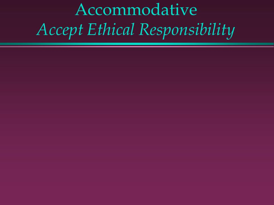 Accommodative Accept Ethical Responsibility