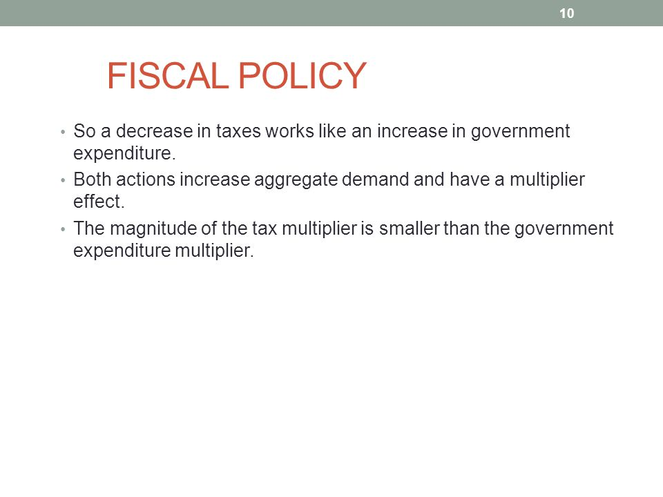 FISCAL POLICY So a decrease in taxes works like an increase in government expenditure.