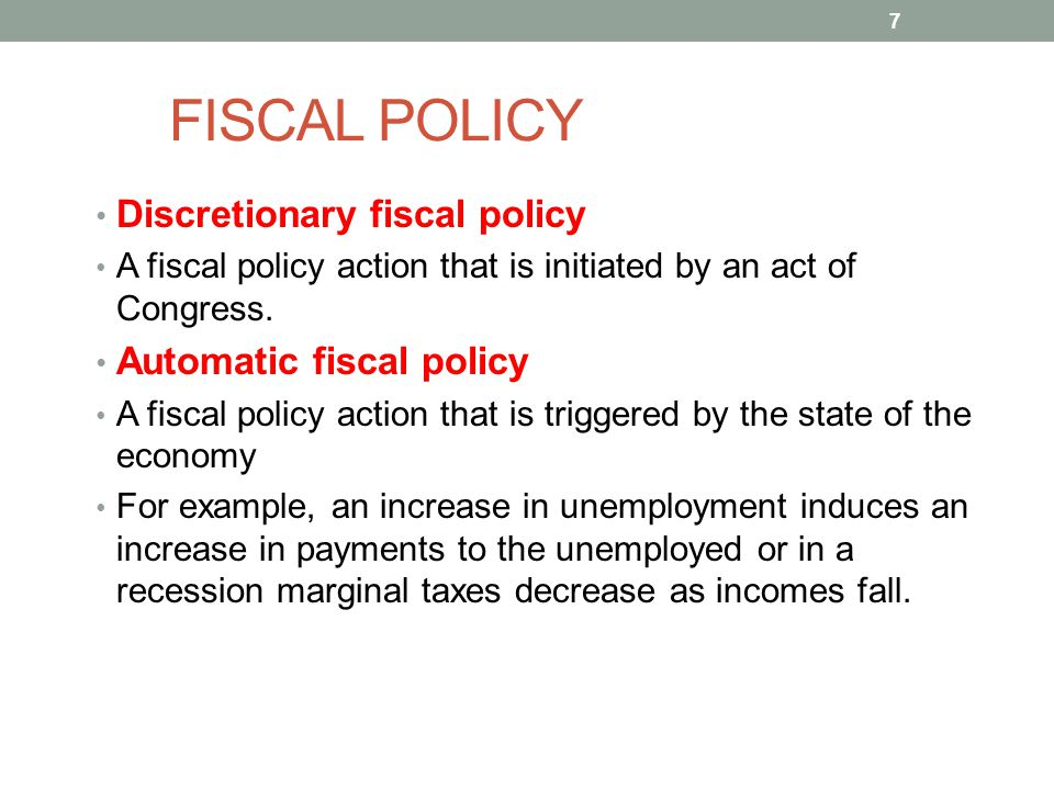 FISCAL POLICY Discretionary fiscal policy Automatic fiscal policy