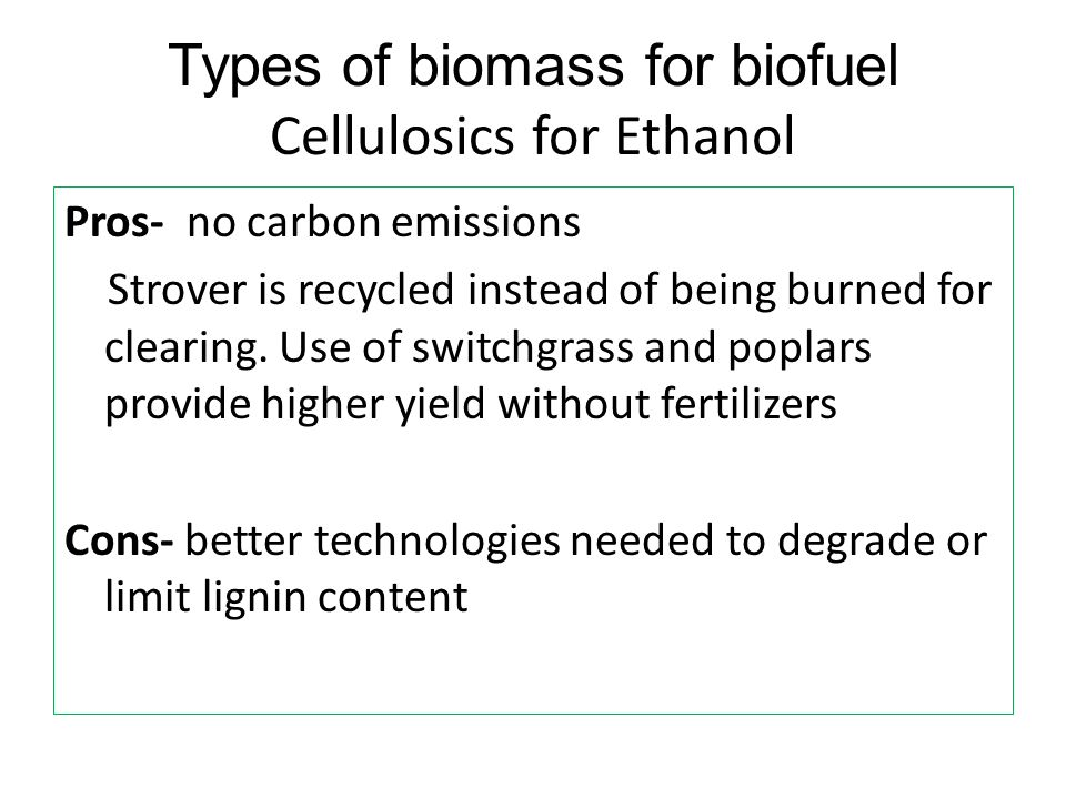 Types of biomass for biofuel Cellulosics for Ethanol
