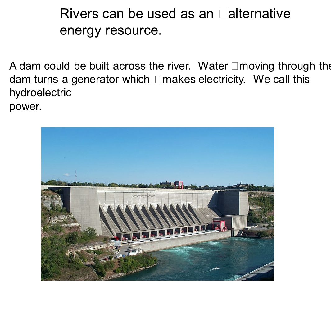 Rivers can be used as an alternative energy resource.