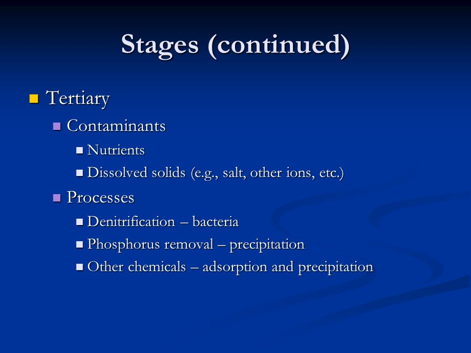 Stages (continued) Tertiary Contaminants Processes Nutrients