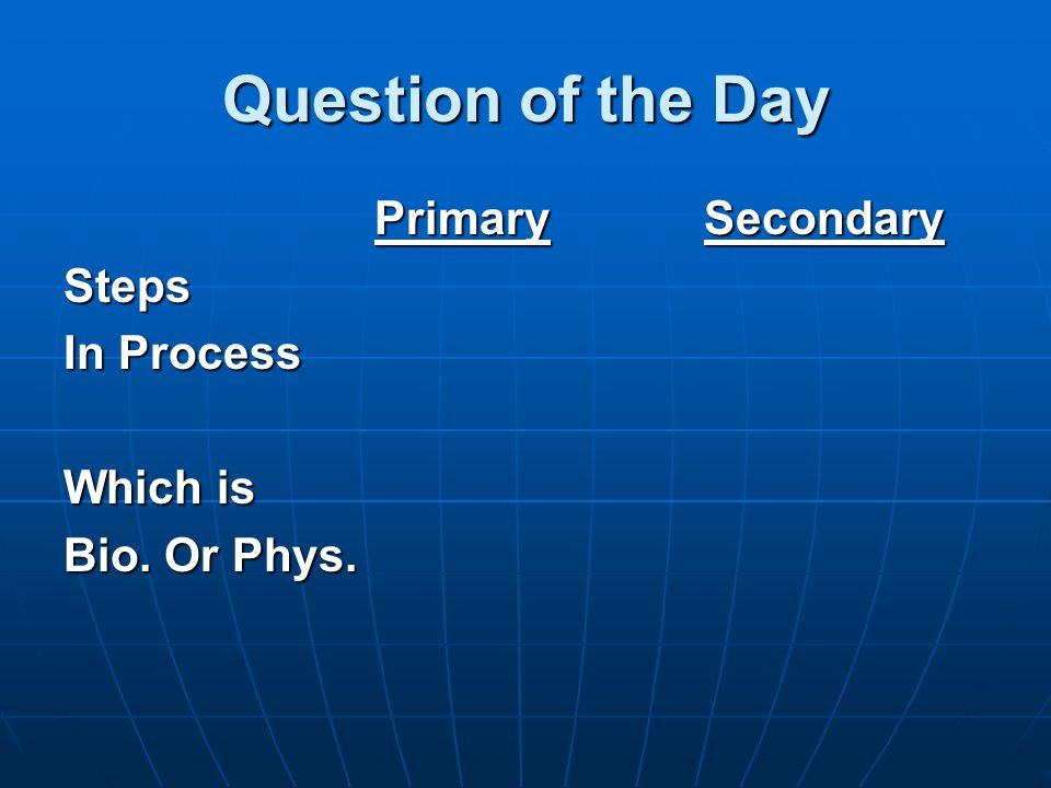Question of the Day Primary Secondary Steps In Process Which is