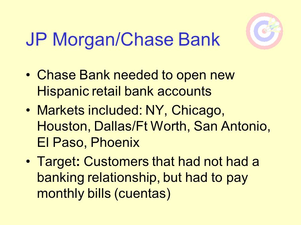 JP Morgan/Chase Bank Chase Bank needed to open new Hispanic retail bank accounts.