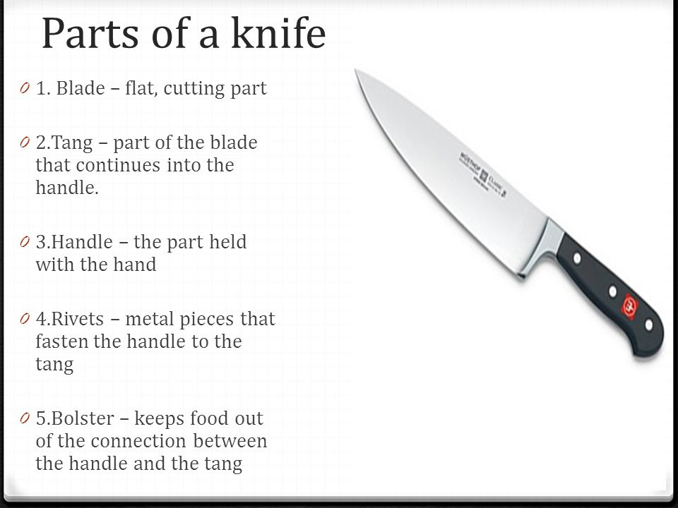 Parts of a knife 1. Blade – flat, cutting part