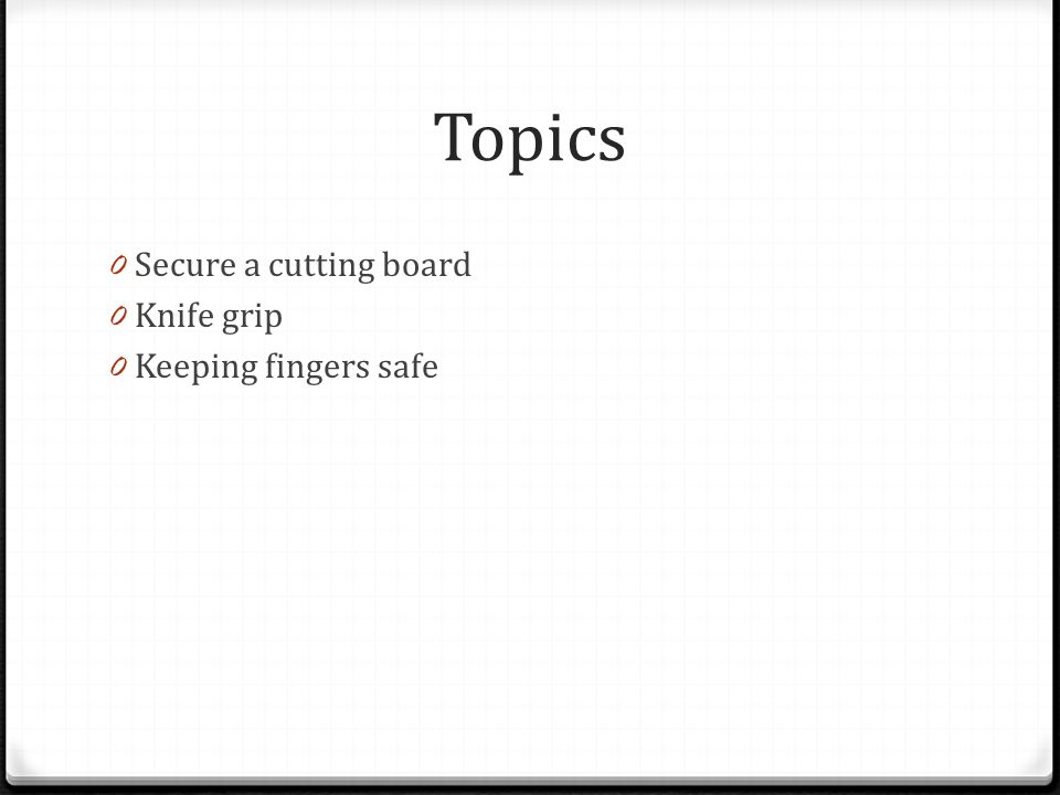Topics Secure a cutting board Knife grip Keeping fingers safe