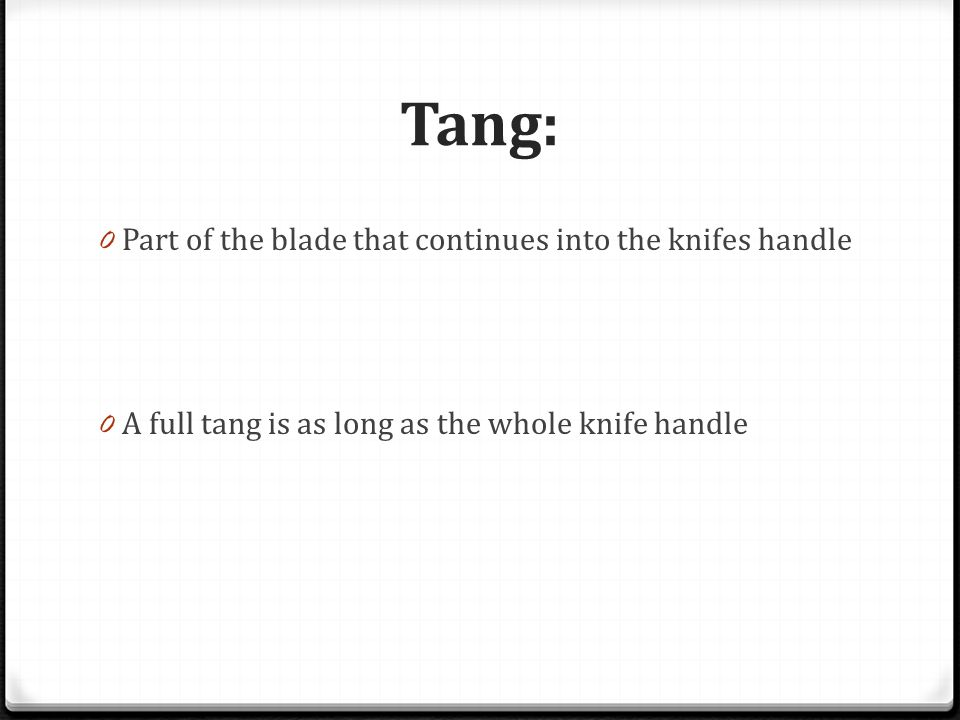 Tang: Part of the blade that continues into the knifes handle