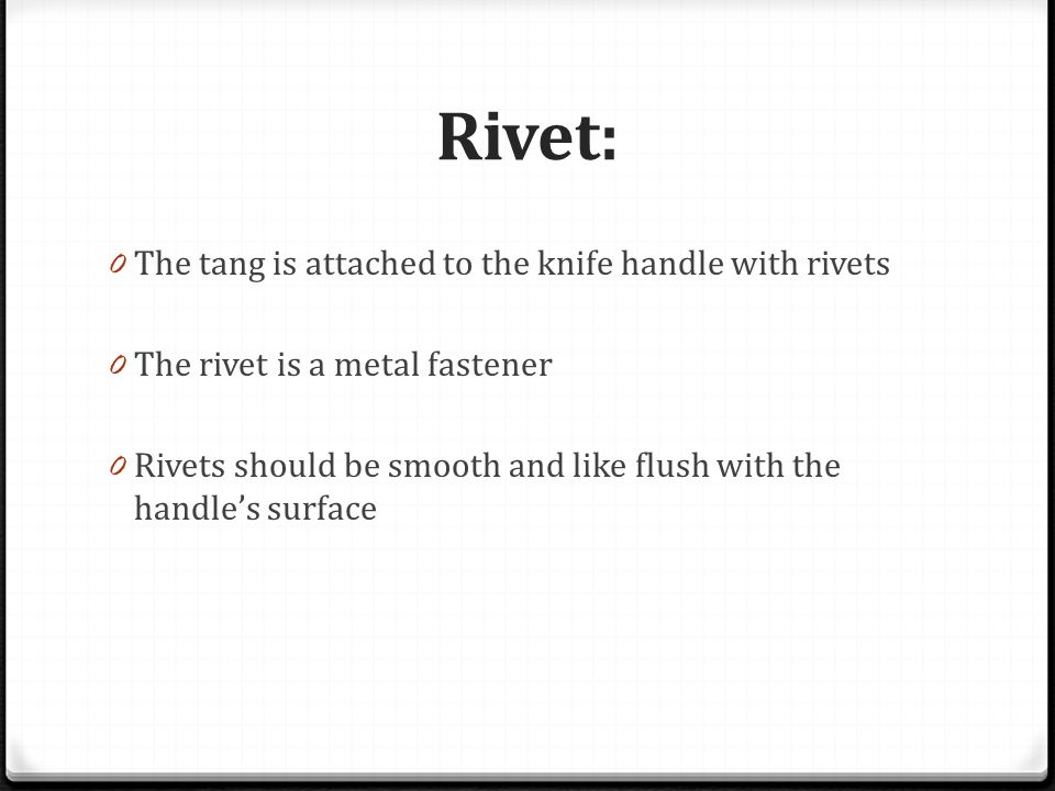 Rivet: The tang is attached to the knife handle with rivets