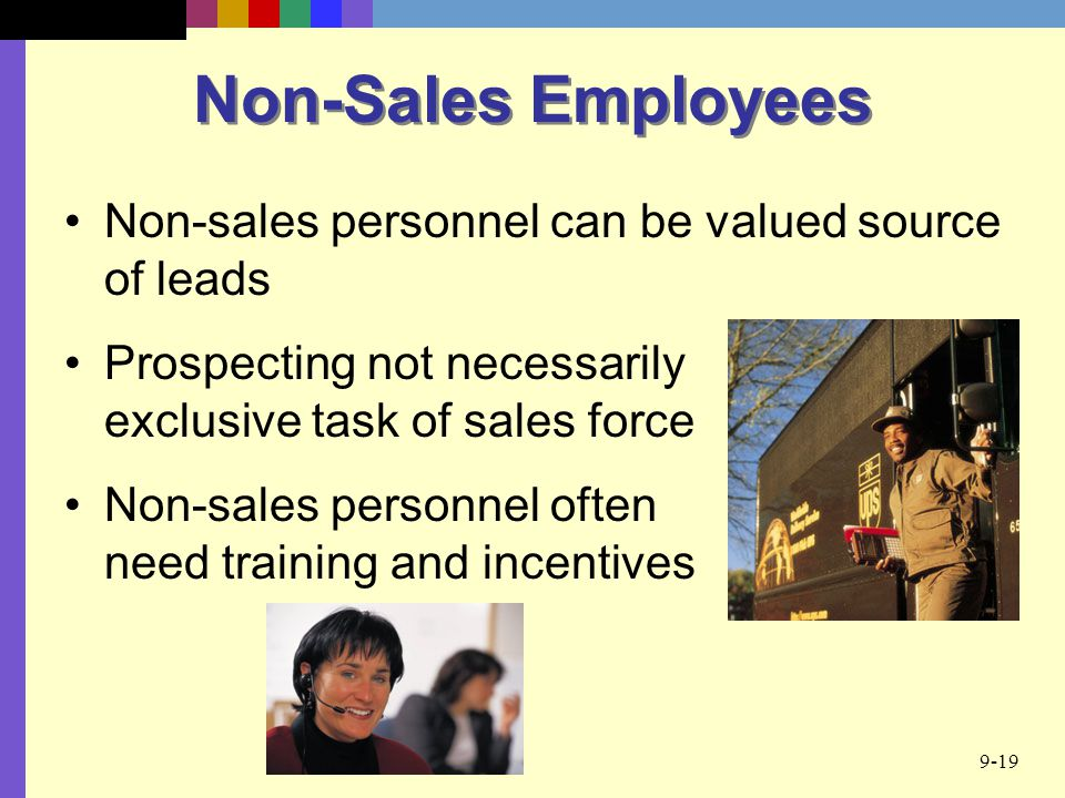 Non-Sales Employees Non-sales personnel can be valued source of leads