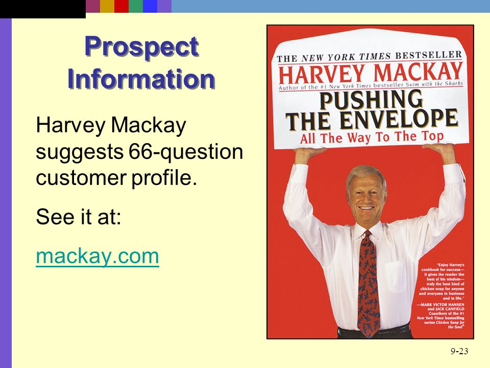 Prospect Information Harvey Mackay suggests 66-question customer profile. See it at: mackay.com