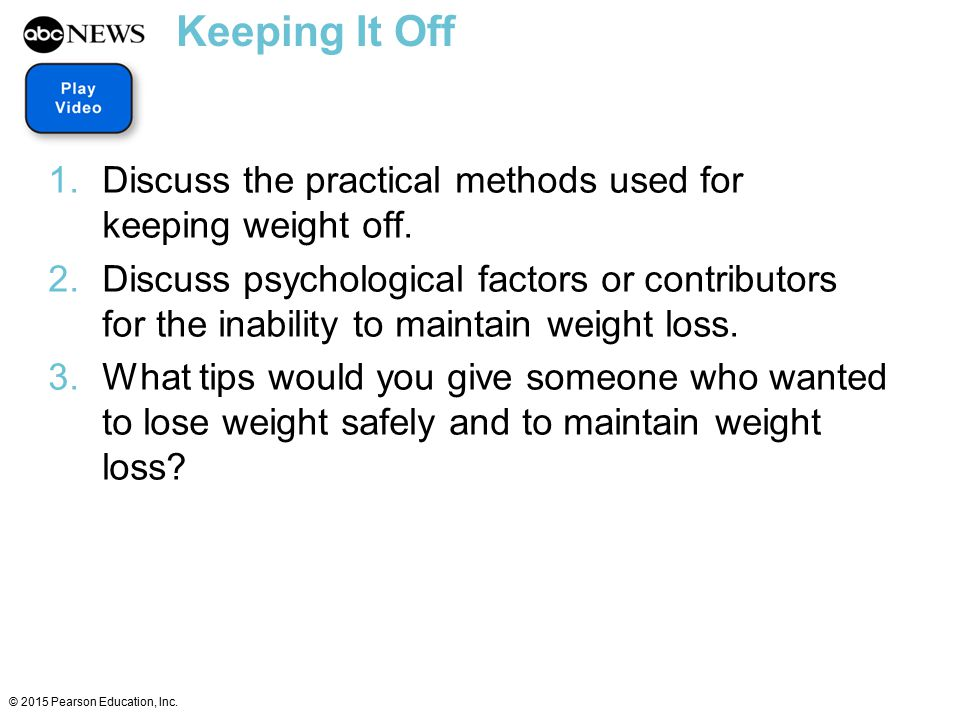Keeping It Off Discuss the practical methods used for keeping weight off.