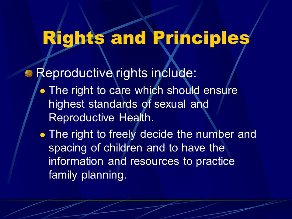 Rights and Principles Reproductive rights include: