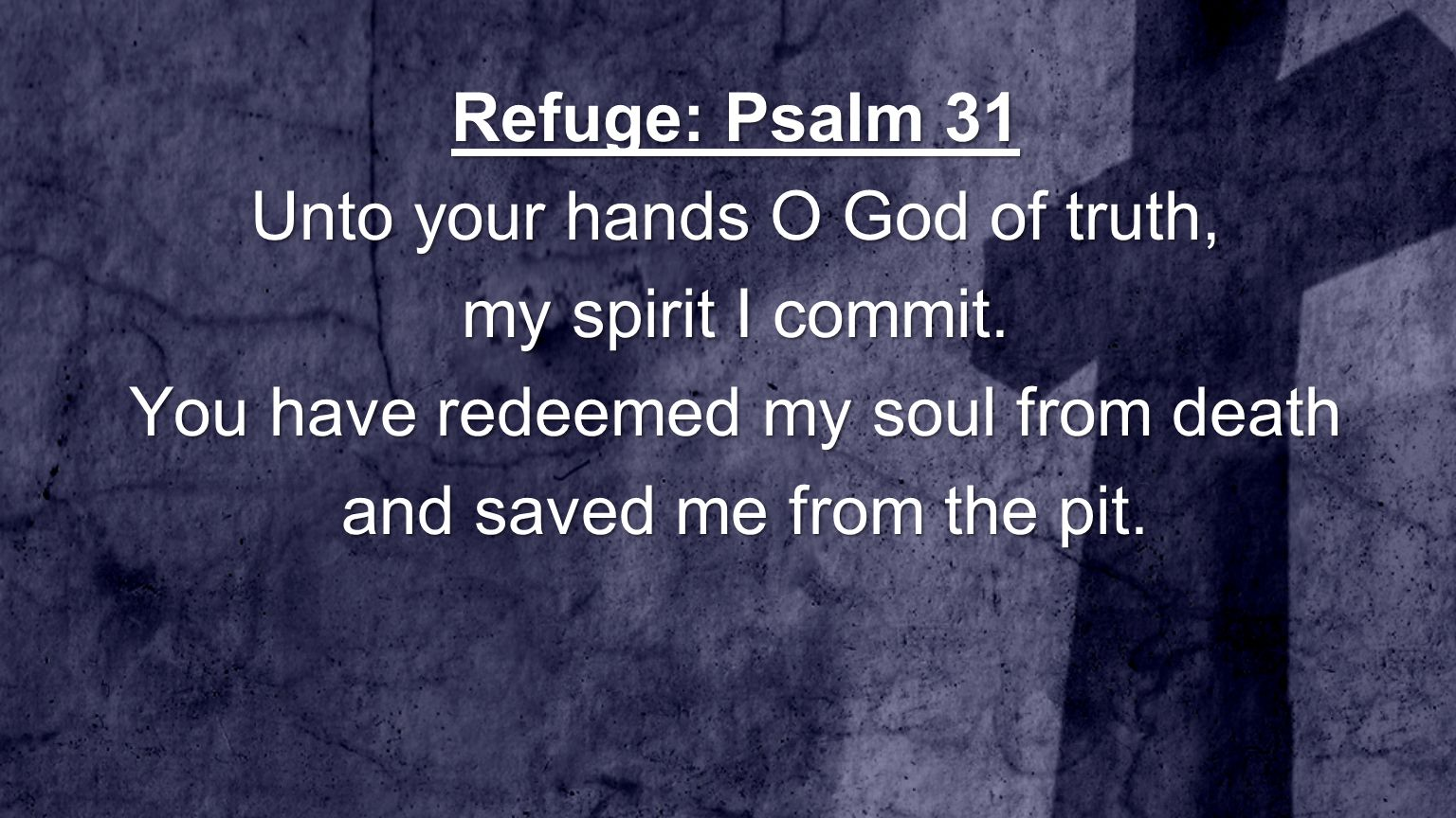 Unto your hands O God of truth, my spirit I commit.