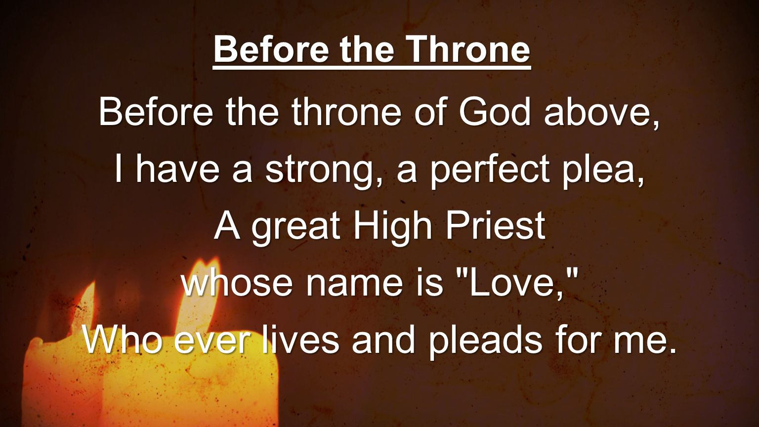 Before the throne of God above, I have a strong, a perfect plea,