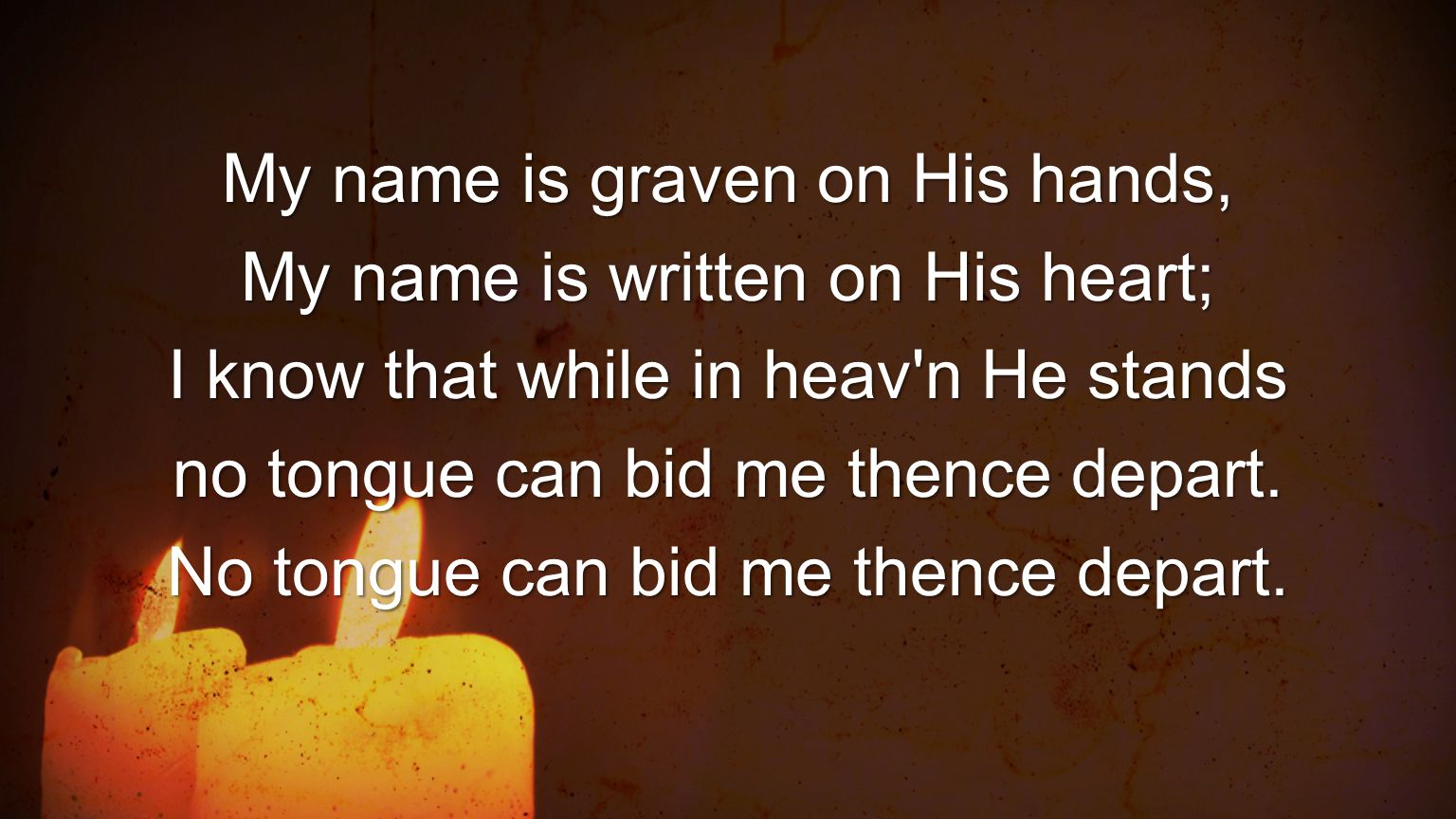 My name is graven on His hands, My name is written on His heart;