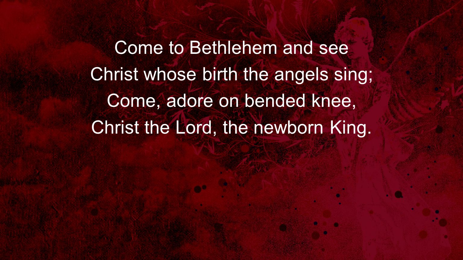 Come to Bethlehem and see Christ whose birth the angels sing;