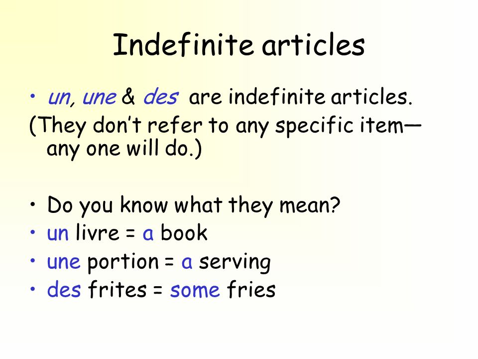 Indefinite articles un, une & des are indefinite articles.