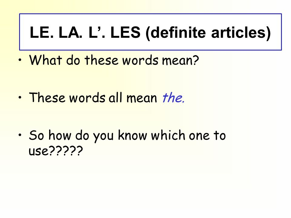 le, la, l', les (definite articles)