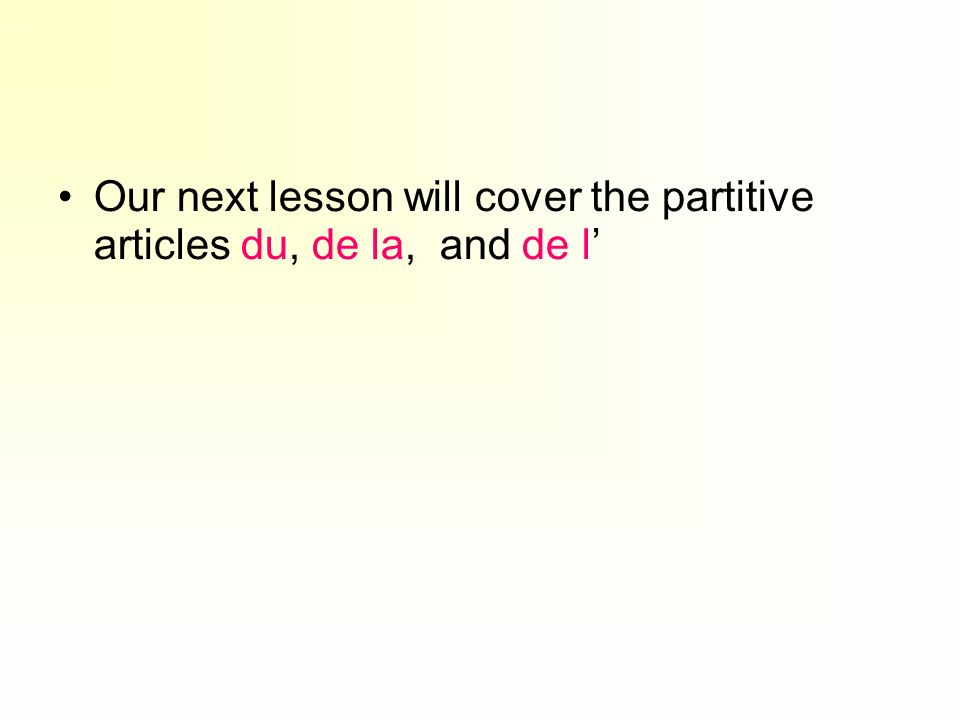 Our next lesson will cover the partitive articles du, de la, and de l'
