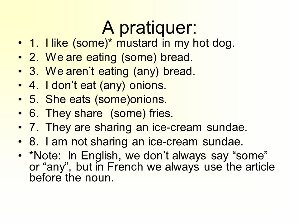 A pratiquer: 1. I like (some)* mustard in my hot dog.