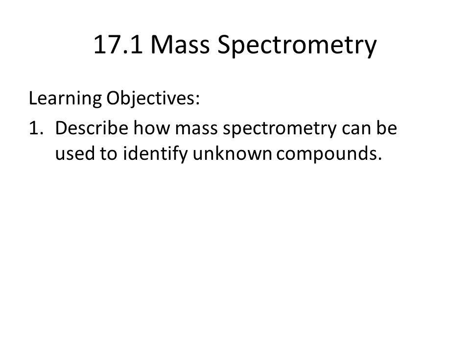 17.1 Mass Spectrometry Learning Objectives: