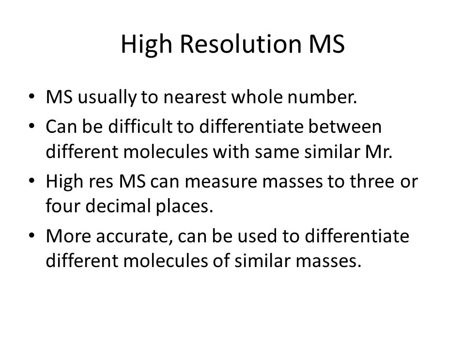 High Resolution MS MS usually to nearest whole number.