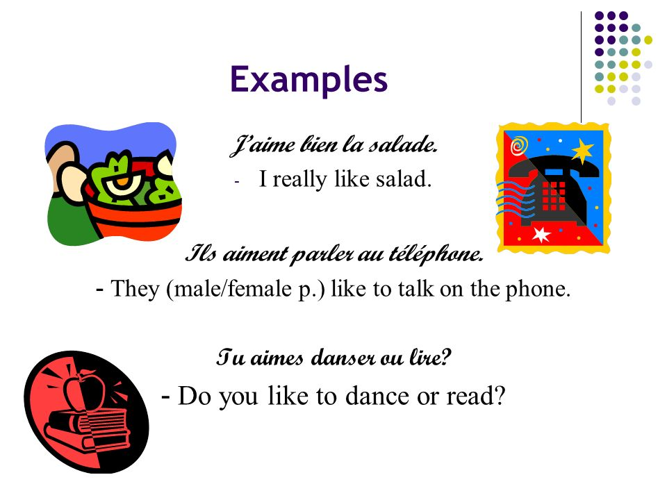 Examples - Do you like to dance or read J'aime bien la salade.