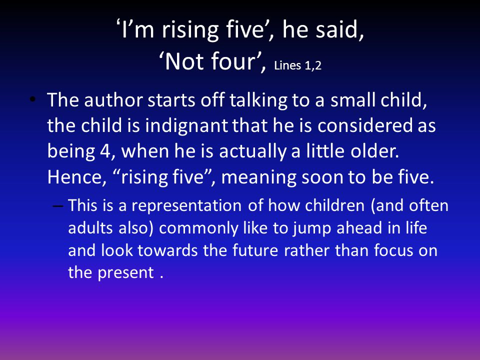 'I'm rising five', he said, 'Not four', Lines 1,2
