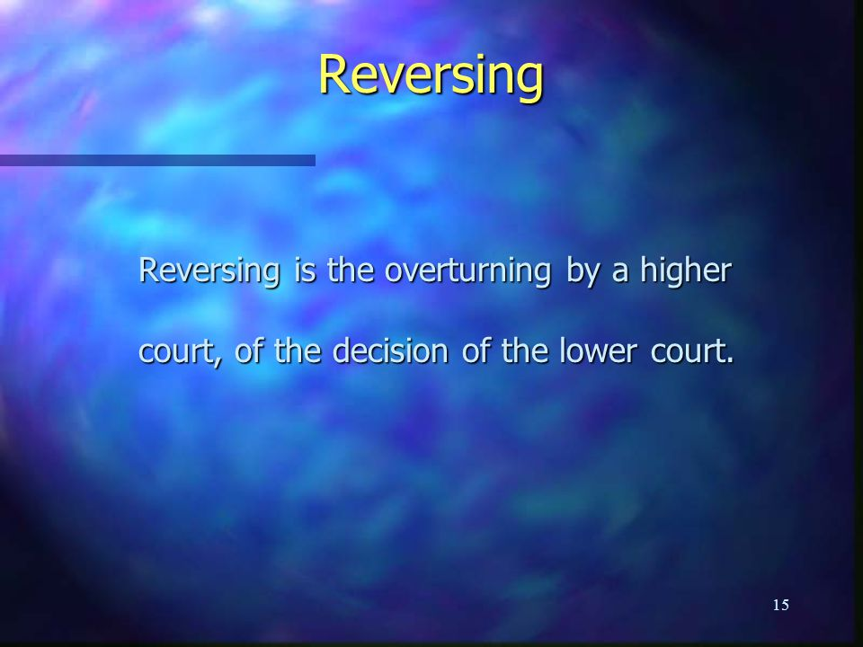Reversing Reversing is the overturning by a higher