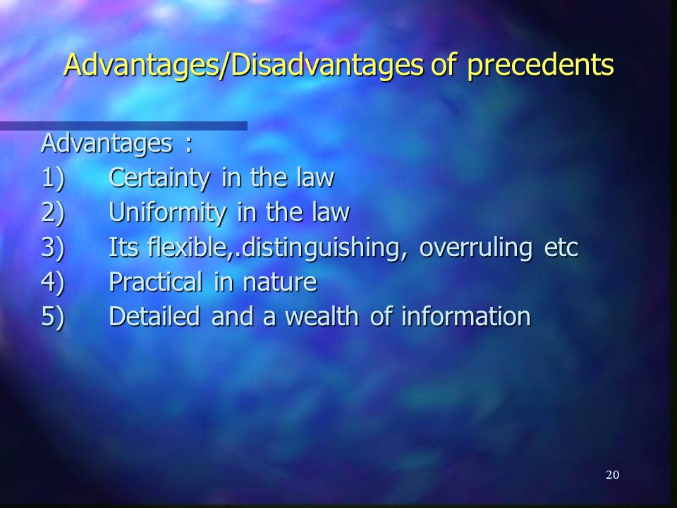 Advantages/Disadvantages of precedents