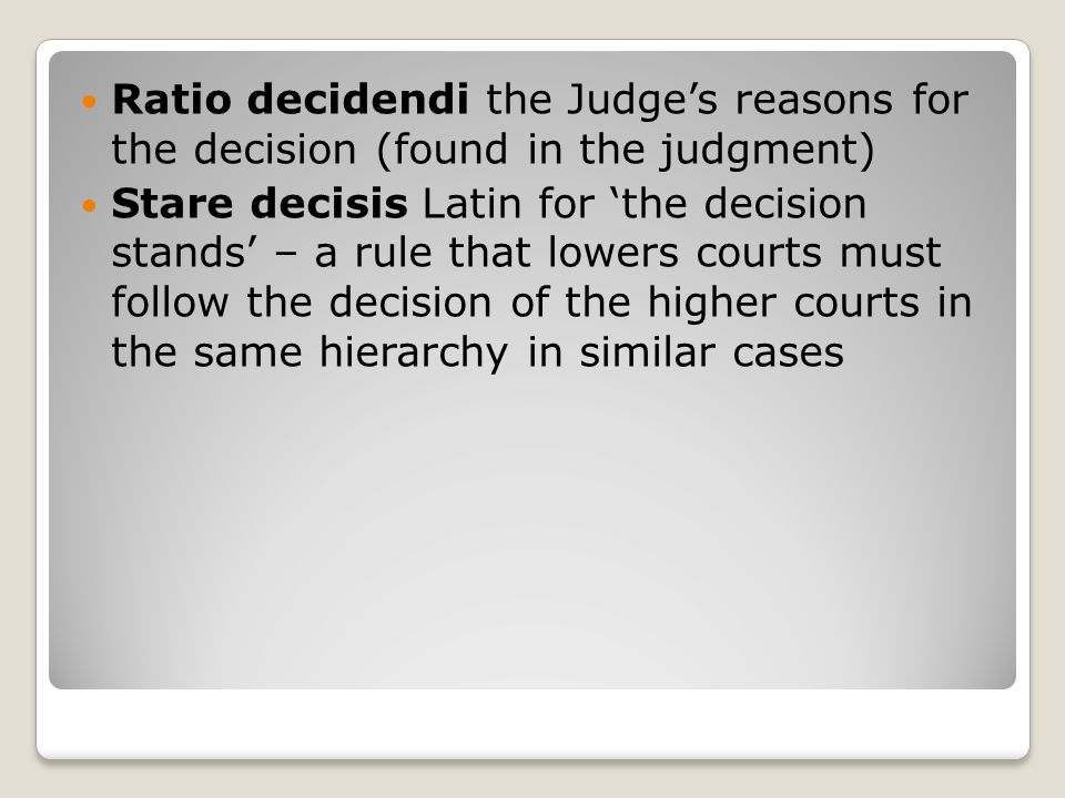 Ratio decidendi the Judge's reasons for the decision (found in the judgment)