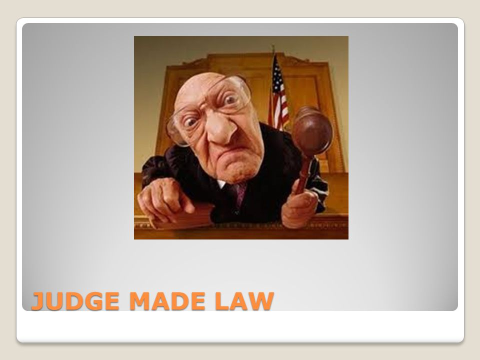 JUDGE MADE LAW