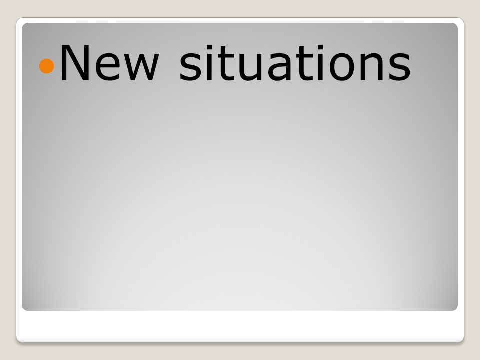 New situations