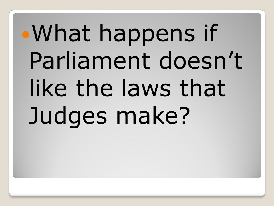 What happens if Parliament doesn't like the laws that Judges make