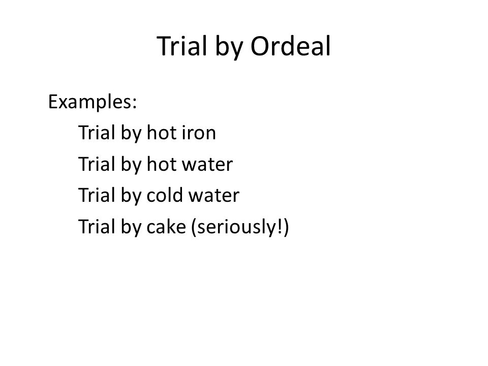 32 Trial By Ordeal Examples Hot Iron Water Cold Cake Seriously
