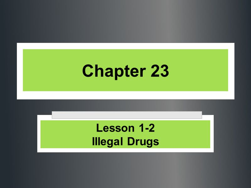 Chapter 23 Lesson 1-2 Illegal Drugs