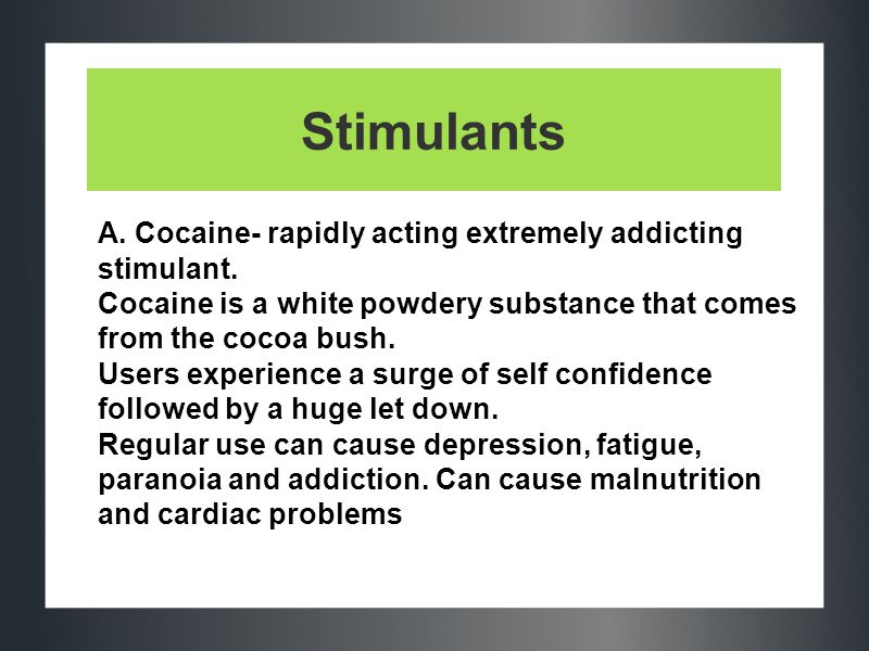Stimulants A. Cocaine- rapidly acting extremely addicting stimulant.