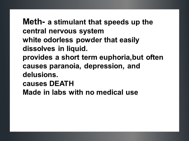 Meth- a stimulant that speeds up the central nervous system