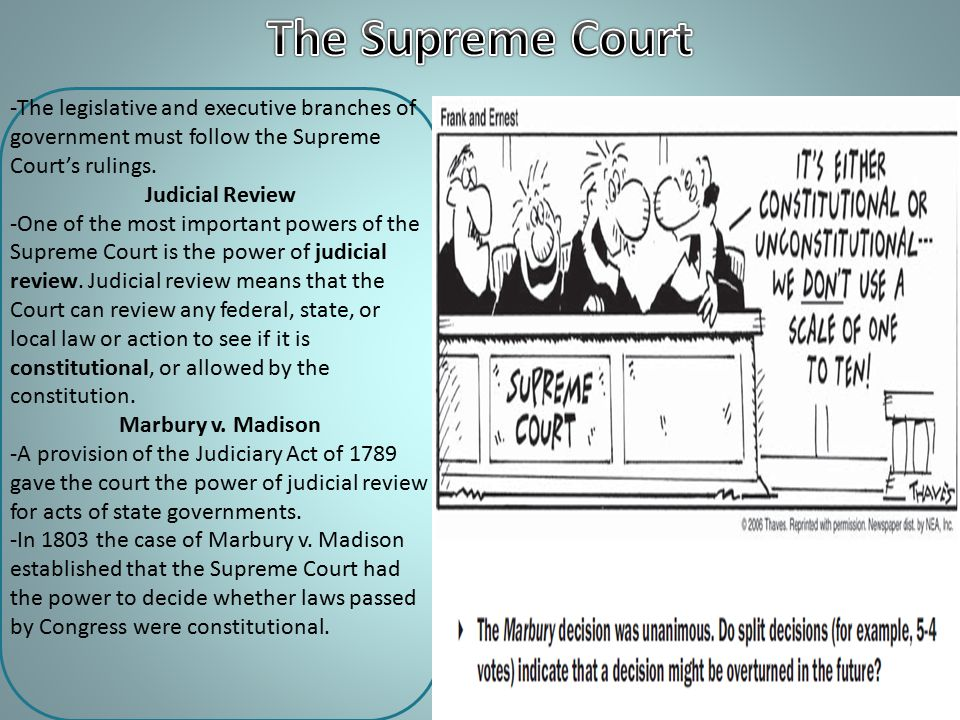 The Supreme Court -The legislative and executive branches of government must follow the Supreme Court's rulings.
