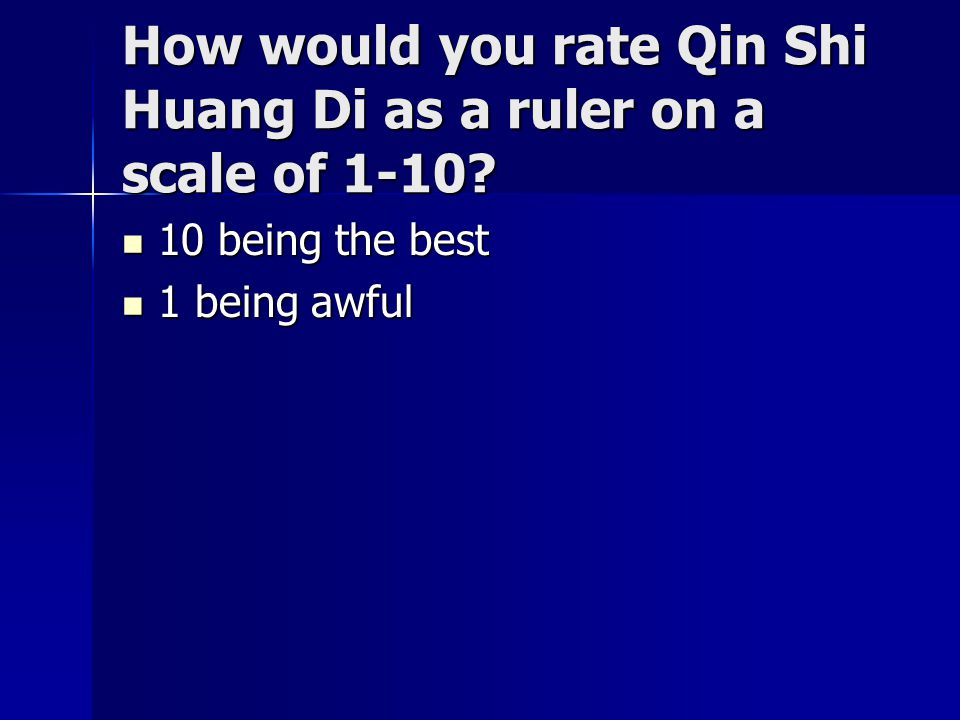 62fa2a238f 10 being the best 1 being awful. How would you rate Qin Shi Huang Di as a  ruler on a scale of 1