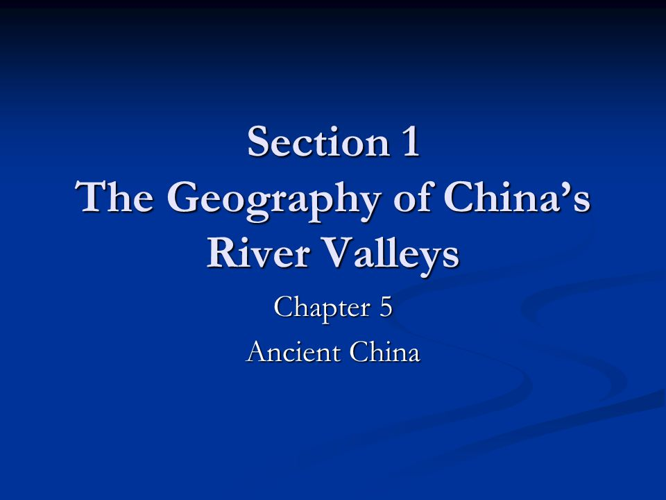 Section 1 The Geography of China's River Valleys