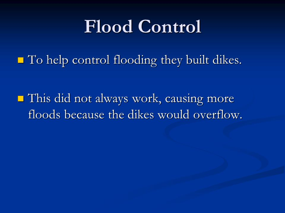 Flood Control To help control flooding they built dikes.