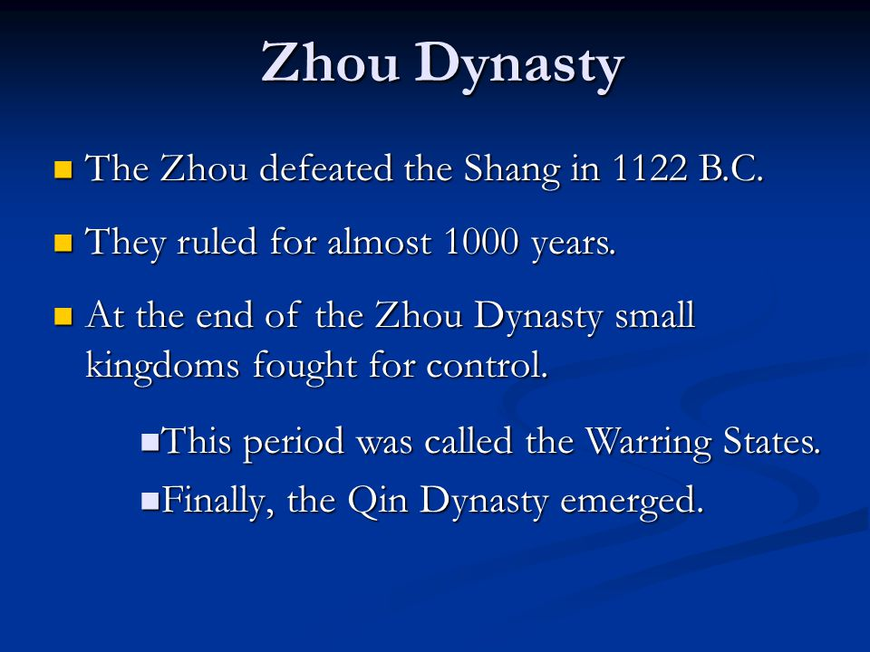 Zhou Dynasty The Zhou defeated the Shang in 1122 B.C.