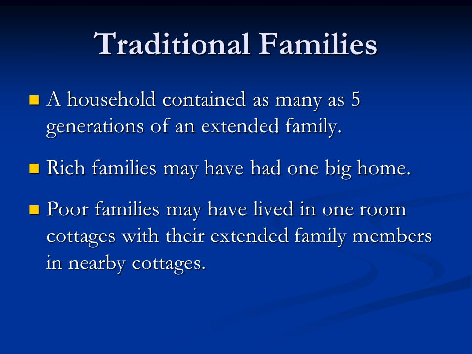 Traditional Families A household contained as many as 5 generations of an extended family. Rich families may have had one big home.