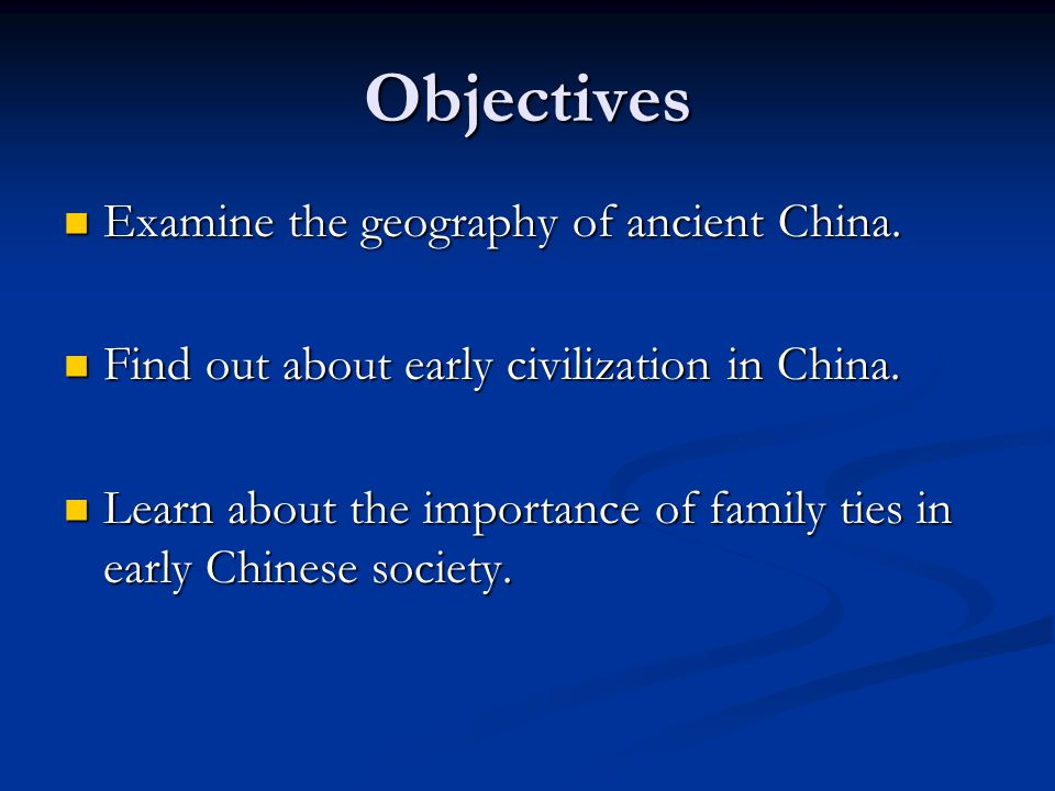 Objectives Examine the geography of ancient China.