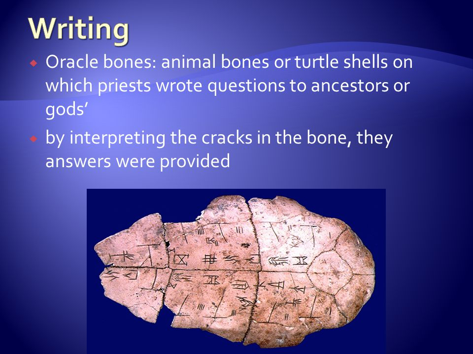 Writing Oracle bones: animal bones or turtle shells on which priests wrote questions to ancestors or gods'