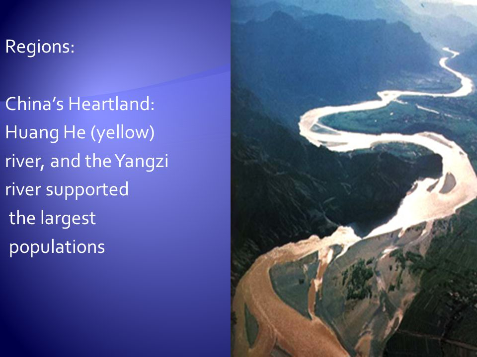 Regions: China's Heartland: Huang He (yellow) river, and the Yangzi. river supported. the largest.